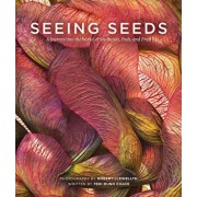 Seeing Seeds: A Journey Into the World of Seedheads, Pods, and Fruit, Hardcover/Teri Dunn Chace