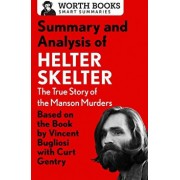 Summary and Analysis of Helter Skelter: The True Story of the Manson Murders: Based on the Book by Vincent Bugliosi with Curt Gentry, Paperback/Worth Books