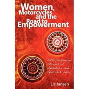 Women, Motorcycles and the Road to Empowerment, Paperback/Liz Jansen