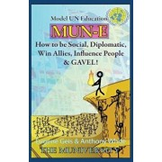 Mun-E: How to Be Social, Diplomatic, Win Allies, Influence People, and Gavel!: Model Un Education, Paperback/Eugene J. Geis Ph. D.