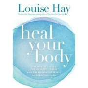 Heal Your Body: The Mental Causes for Physical Illness and the Metaphysical Way to Overcome Them, Paperback