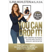 You Can Drop It!: How I Dropped 100 Pounds Enjoying Carbs, Cocktails & Chocolate-And You Can Too!, Hardcover/Ilana Muhlstein