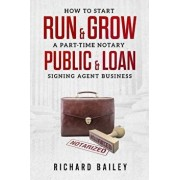How to Start, Run & Grow a Part-Time Notary Public & Loan Signing Agent Business: DIY Startup Guide for All 50 States & DC, Paperback/Richard Bailey