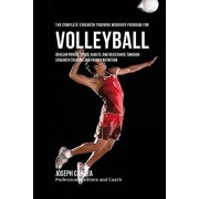 The Complete Strength Training Workout Program for Volleyball: Develop power, speed, agility, and resistance through strength training and proper nutr, Paperback/Correa (Professional Athlete and Coach)