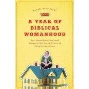 A Year of Biblical Womanhood: How a Liberated Woman Found Herself Sitting on Her Roof, Covering Her Head, and Calling Her Husband 'Master', Paperback