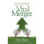 Vital Merger: A New Church Start Approach That Joins Church Families Together, Paperback