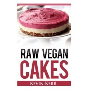 Raw Vegan Cakes: Raw Food Cakes, Pies, and Cobbler Recipes., Paperback