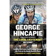 The Loyal Lieutenant: Leading Out Lance and Pushing Through the Pain on the Rocky Road to Paris, Paperback/George Hincapie