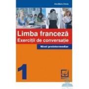 Limba franceza. Exercitii de conversatie 1 nivel preintermediar - Ana-Maria Chiuia
