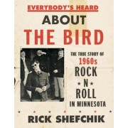Everybody's Heard about the Bird: The True Story of 1960s Rock 'n' Roll in Minnesota, Hardcover