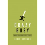 Crazy Busy: A (Mercifully) Short Book about a (Really) Big Problem, Paperback