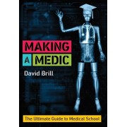 Making a Medic. The Ultimate Guide to Medical School, Paperback/David Brill