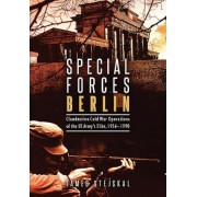 Special Forces Berlin: Clandestine Cold War Operations of the US Army's Elite, 1956-1990, Hardcover