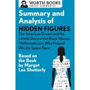 Summary and Analysis of Hidden Figures: The American Dream and the Untold Story of the Black Women Mathematicians Who Helped Win the Space Race: Based, Paperback