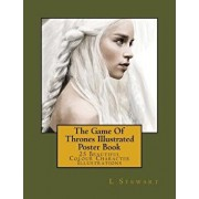 The Game of Thrones Illustrated Poster Book: 25 Beautiful Colour Character Illustrations, Paperback/L. Stewart