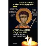 Sfantul Mucenic Ioan Valahul sau Curatenia marturisitoare
