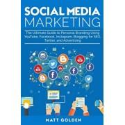 Social Media Marketing: The Ultimate Guide to Personal Branding Using YouTube, Facebook, Instagram, Blogging for SEO, Twitter, and Advertising, Paperback/Matt Golden