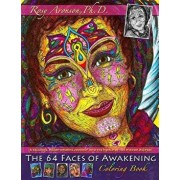 The 64 Faces of Awakening Coloring Book: A Relaxing, Heart-Opening Journey Into the World of the Wisdom Keepers, Paperback/Rosy Aronson Ph. D.