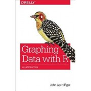 Graphing Data with R: An Introduction, Paperback/John Jay Hilfiger