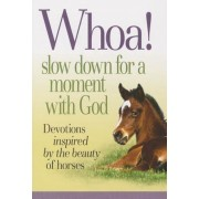 Whoa! Slow Down for a Moment with God: Devotions Inspired by the Beauty of Horses, Paperback