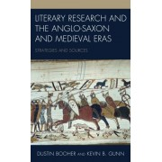 Literary Research and the Anglo-Saxon and Medieval Eras: Strategies and Sources, Paperback/Dustin Booher