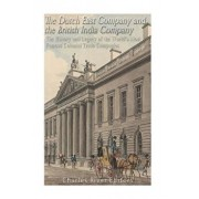 The Dutch East India Company and British East India Company: The History and Legacy of the World's Most Famous Colonial Trade Companies, Paperback/Charles River Editors