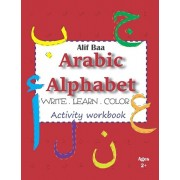 Alif Baa Arabic Alphabet Write Learn and Color Activity workbook: Learn How to Write the Arabic Letters from Alif to Ya - Read and trace for kids ages, Paperback/Cracking Arabic