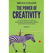 The Power of Creativity (Book 2): An Uncommon Guide to Mastering Your Inner Genius and Finding New Ideas That Matter, Paperback/Bryan Collins