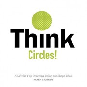 Think Circles!: A Lift-The-Flap Color and Shape Book, Hardcover/Karen Robbins