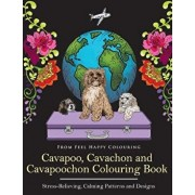 Cavapoo, Cavachon and Cavapoochon Colouring Book: Fun Cavapoo, Cavachon and Cavapoochon Coloring Book for Adults and Kids 10+/Feel Happy Colouring