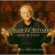 Roger Whittaker - Now and Then: 1964 - 2004 (0828765883320) (1 CD)