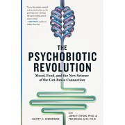 The Psychobiotic Revolution: Mood, Food, and the New Science of the Gut-Brain Connection, Paperback/Scott C. Anderson
