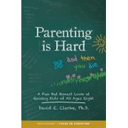 Parenting Is Hard and Then You Die: A Fun But Honest Look at Raising Kids of All Ages Right, Paperback/David Clarke