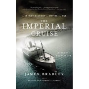 The Imperial Cruise: A Secret History of Empire and War, Paperback/James Bradley