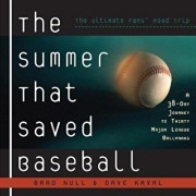 The Summer That Saved Baseball: A 38-Day Journey to Thirty Major League Ballparks, Paperback/Brad Null