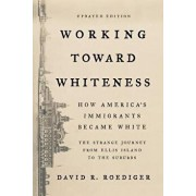 Working Toward Whiteness: How America's Immigrants Became White: The Strange Journey from Ellis Island to the Suburbs, Paperback/David R. Roediger