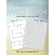 Competitive Maze Book, How Many Can You Do?: 50 Levels of Increasing Difficulty, Paperback/Allen Nelson
