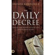 The Daily Decree: Bringing Your Day into Alignment with God's Prophetic Destiny, Hardcover/Brenda Kunneman