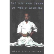 The Life and Death of Yukio Mishima, Paperback/Henry Scott Stokes