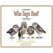 Who Says Hoo?: A Book for Babies & Toddlers - and anybody else that likes animals., Hardcover/Kevin J. Brougher