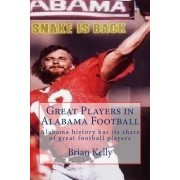 Great Players in Alabama Football: Alabama History Has Its Share of Great Football Players