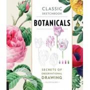 Classic Sketchbook: Botanicals: Secrets of Observational Drawing, Paperback