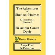 The Adventures of Sherlock Holmes (Cactus Classics Large Print): 12 Short Stories; Illustrated; 16 Point Font; Large Text; Large Type, Paperback/Sir Arthur Conan Doyle
