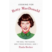 Looking for Betty MacDonald: The Egg, the Plague, Mrs. Piggle-Wiggle, and I, Hardcover