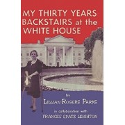 My Thirty Years Backstairs at the White House, Paperback/Lillian Rogers Parks
