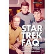 Star Trek FAQ (Unofficial and Unauthorized): Everything Left to Know about the First Voyages of the Starship Enterprise/Mark Clark
