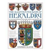 The Illustrated Book of Heraldry: An International History of Heraldry and Its Contemporary Uses, Hardcover/Stephen Slater