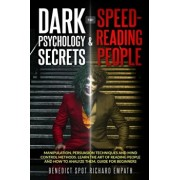 Dark Psychology Secrets & Speed - Reading People (2in1): Manipulation, persuasion techniques, and mind control methods. Learn the art of reading peopl, Paperback/Richard Empath