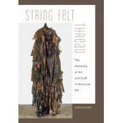 String, Felt, Thread: The Hierarchy of Art and Craft in American Art, Paperback