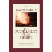 The Fulfillment of All Desire: A Guidebook for the Journey to God Based on the Wisdom of the Saints, Paperback
